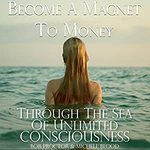 Become a Magnet to Money Through the Sea of Unlimited Consciousness Audiobook