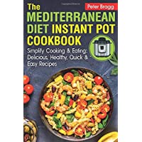 THE MEDITERRANEAN DIET Instant Pot Cookbook: Simplify Cooking and Eating: Delicious, Healthy, Quick and Easy Recipes