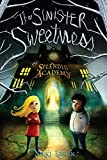 The Sinister Sweetness of Splendid Academy: First Edition