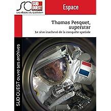 Thomas Pesquet superstar: Le rêve inachevé de la conquête spatiale (French Edition)