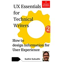 UX Essentials for Technical Writers, Part 2: How to design information for User Experience (Advanced Documents)