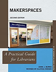 Makerspaces: A Practical Guide for Librarians (Practical Guides for Librarians)