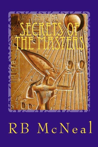 Secrets of the Masters: Ancient Mystery School Teaches How to Get Anything You Desire ebook