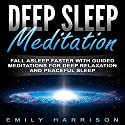 Deep Sleep Meditation: Fall Asleep Faster with Guided Meditations for Deep Relaxation and Peaceful Sleep Speech by Emily Harrison Narrated by SereneDream Studios