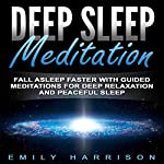 Deep Sleep Meditation: Fall Asleep Faster with Guided Meditations for Deep Relaxation and Peaceful Sleep | Emily Harrison