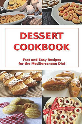 Dessert Cookbook: Fast and Easy Recipes for the Mediterranean Diet: Mediterranean Cookbooks and Cooking (Healthy Whole Food Recipes) -