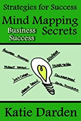 Mind Mapping Secrets for Business Success: Using Mind Maps for Product Development, Problem Solving, Business and Marketing Planning (Strategies for Success - Mind Maps Book 2) (English Edition)