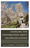 Changing the Conversation about Higher Education, Robert Thompson, 147580184X