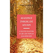 An Autumn of Sparkling Love with Rumi: A Selected Collection of100+ Love Poems of Jalaluddin Rumi (All Year Round with Rumi Book 1)