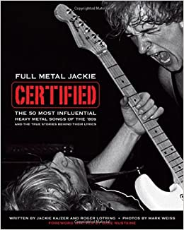 Full Metal Jackie Certified: The 50 Most Influential Heavy Metal Songs of the 80s and the True Stories Behind Their Lyrics (Cengage Educational)