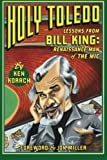 img - for Holy Toledo: Lessons From Bill King, Renaissance Man of the Mic book / textbook / text book
