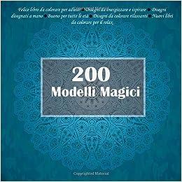 Amazon Com 200 Modelli Magici Felice Libro Da Colorare Per Adulti