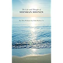 The Life and Thought of Shinran Shonin: He Who Walked the Path Before Us