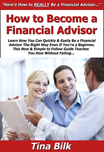 How to Become a Financial Advisor: Learn How You Can Quickly & Easily Be a Financial Advisor The Right Way Even If You're a Beginner, This New & Simple to Follow Guide Teaches You How Without Failing Pdf