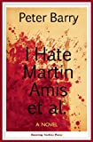 I Hate Martin Amis et al.: A Novel