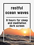 Restful ocean waves, 8 hours for Sleep and Meditation, dark screen