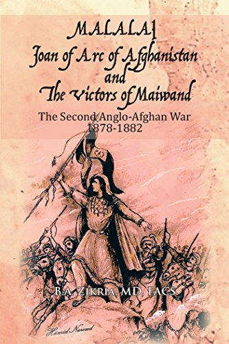 Malalai Joan of Arc of Afghanistan and the Victors of Maiwand: The Second Anglo-Afghan War 1878-1882 by [Zikria, B.A.]