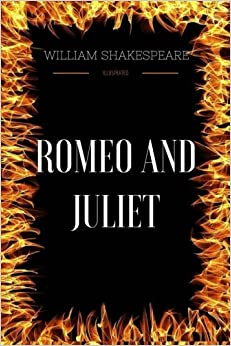 Romeo and Juliet: By William Shakespeare - Illustrated by William Shakespeare (2016-10-27)