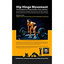 Hip Hinge Movement—The Foundation For Swings, Deadlifts, Clean, And More.: For anyone that wants to understand and properly perform the foundation for ... cleans... (Kettlebell Training Book 0)