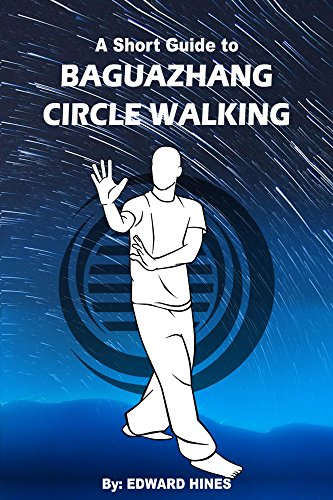 Baguazhang circle walking: A short guide to change your body, mind and movement