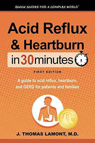 Acid Reflux & Heartburn In 30 Minutes: A guide to acid reflux, heartburn, and GERD for patients and families (Best Medicine For Silent Reflux)