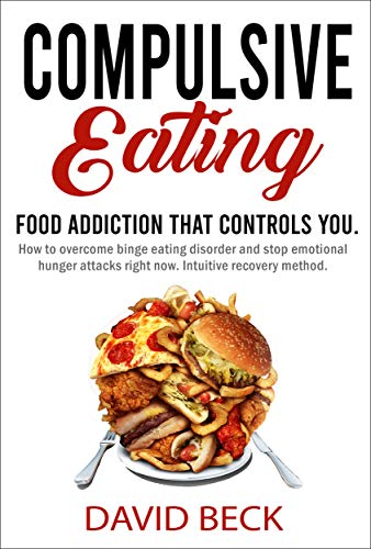 Digital Image Control - Compulsive Eating: Food Addiction That Controls You. - How to overcome binge eating disorder and stop emotional hunger attacks right now. Intuitive recovery method.