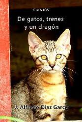 De gatos, trenes y un dragón (Spanish Edition)