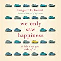 We Only Saw Happiness Audiobook by Gregoire Delacourt, Anthea Bell - translator Narrated by Charles Armstrong, Victoria Fox