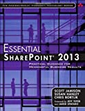 Essential SharePoint® 2013 : Practical Guidance for Meaningful Business Results, Jamison, Scott B. and Hanley, Susan, 0321884116