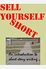 Sell Yourself Short: An Introduction to Short Story Writing Kindle Edition