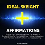 Ideal Weight Affirmations: Positive Daily Affirmations to Help You Reach the Perfect Weight for Your Height Using the Law of Attraction, Self-Hypnosis, Guided Meditation and Sleep Learning   Stephens Hyang