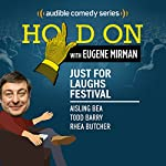 Ep. 13: Just For Laughs Festival: Aisling Bea, Todd Barry, Rhea Butcher (Hold On with Eugene Mirman) | Eugene Mirman,Aisling Bea,Todd Barry,Rhea Butcher