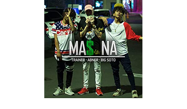 Mas Na (feat. Big Soto & Trainer) [Explicit] by Abner ...