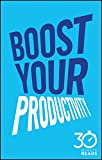 img - for Boost Your Productivity: 30 Minute Reads: A Shortcut to Getting Things Done and Getting Your Life Sorted book / textbook / text book
