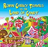 Robin Cheeky Travels to the Land of Candy, Tammi Titus, 0982674317