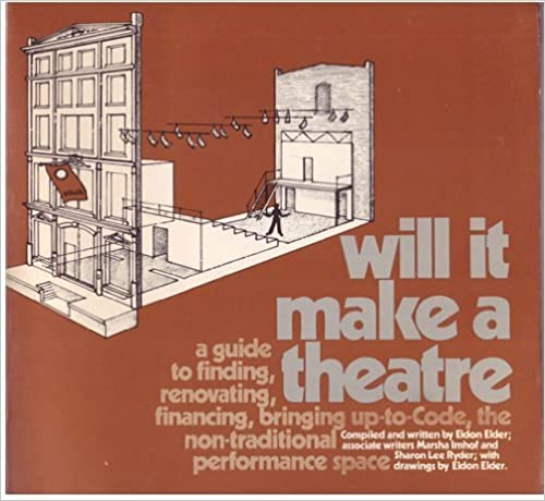 Will It Make a Theatre: A Guide to Finding, Renovating, Financing, Bringing Up-to-Code, the Non-Traditional Performance Space by Eldon Elder (1979-06-01)