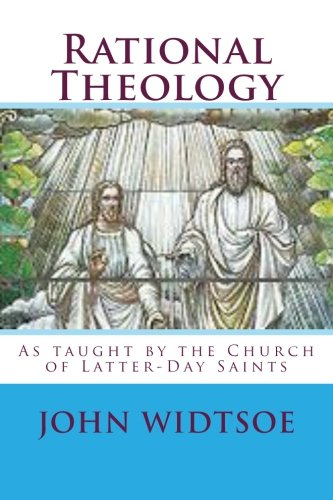 Rational Theology: As taught by the Church of Latter-Day Saints