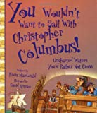 Front cover for the book You Wouldn't Want to Sail With Christopher Columbus!: Uncharted Waters You'd Rather Not Cross by Fiona MacDonald