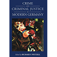 Crime and Criminal Justice in Modern Germany (Studies in German History Book 16) (English Edition)