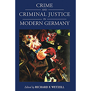 Crime and Criminal Justice in Modern Germany (Studies in German History Book 16)