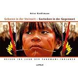 Geboren in der Steinzeit - Gestorben in der Gegenwart: Reisen ins Land der Yanomami-Indianer
