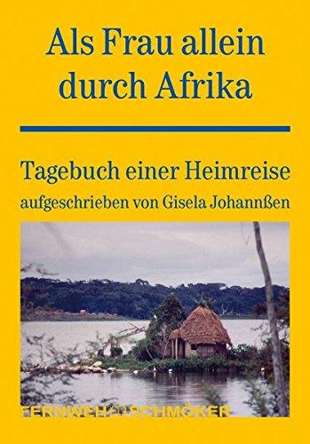 Als Frau allein durch Afrika: Tagebuch einer Heimreise (Fernwehschmöker)