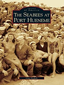 The Seabees at Port Hueneme from Arcadia Publishing