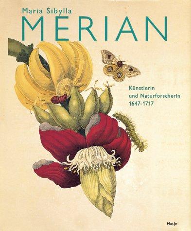 Maria Sibylla Merian: Künstlerin und Naturforscherin 1647-1717