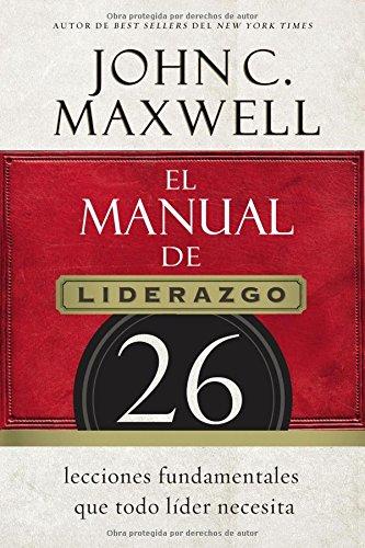 El manual de liderazgo: 26 lecciones fundamentales que todo líder necesita (Spanish Edition) pdf epub