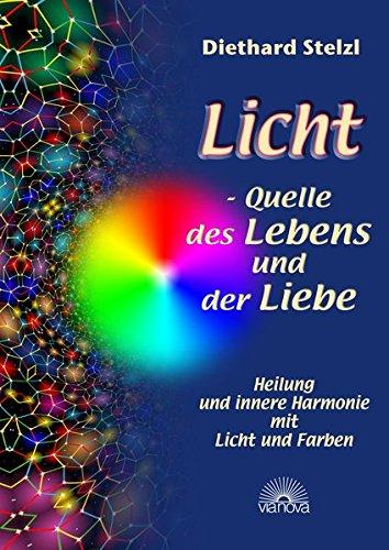 Licht   Quelle Des Lebens Und Der Liebe. Heilung Und Innere Harmonie Mit Licht Und Farben