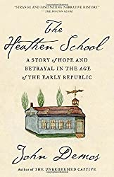 The Heathen School: A Story of Hope and Betrayal in the Age of the Early Republic by John Demos (2014-12-02)