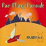 Ruby 6.5 - Far Flung Farouk   Meatball Fulton