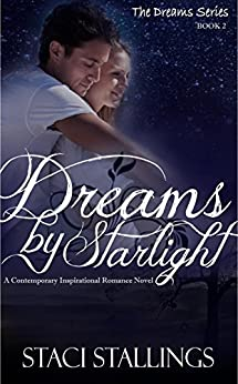 Dreams By Starlight: A Contemporary Inspirational Romance Novel (The Dreams Series, Book 1) by [Stallings, Staci]