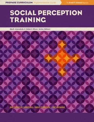 Social Perception Training (Prepare Curriculum Implementation Guide, Mark Amendola and Robert Oliver, Series Editors)